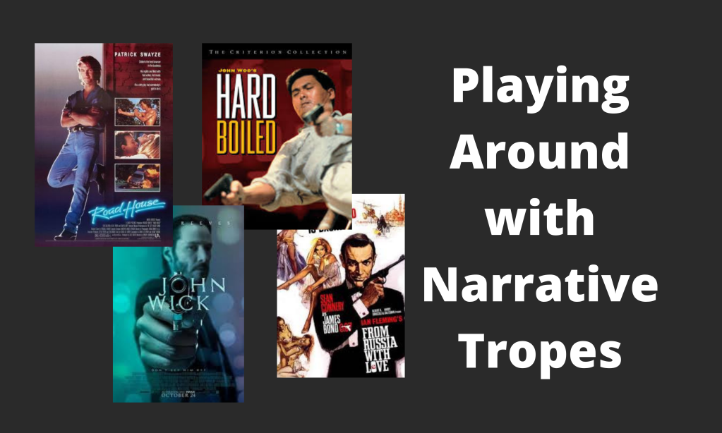 Playing Around with Narrative Tropes, with four film covers: Road House, John Wick, Hard Boiled, and From Russia with Love